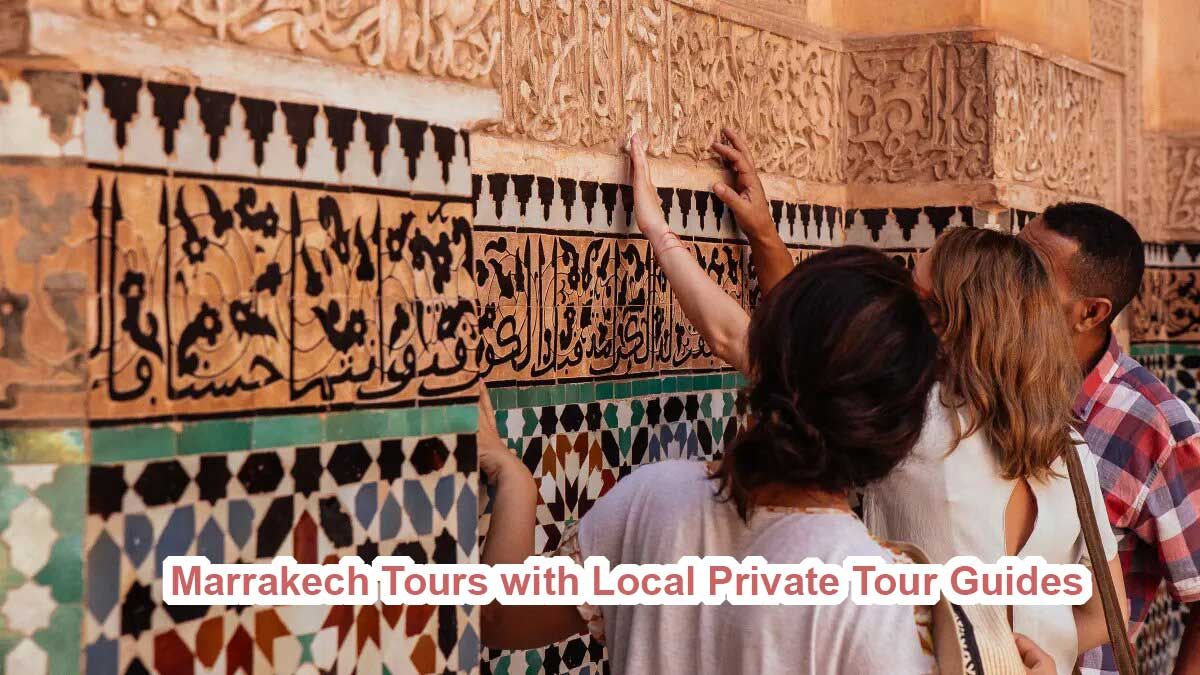 Marrakech Tours with Local Private Tour Guides